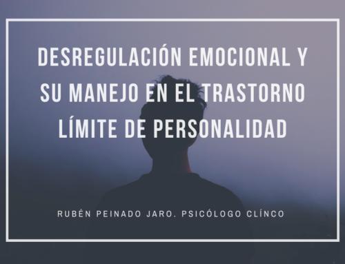 Desregulación emocional y su manejo en el trastorno límite de la personalidad. Curso impartido por Rubén Peinado